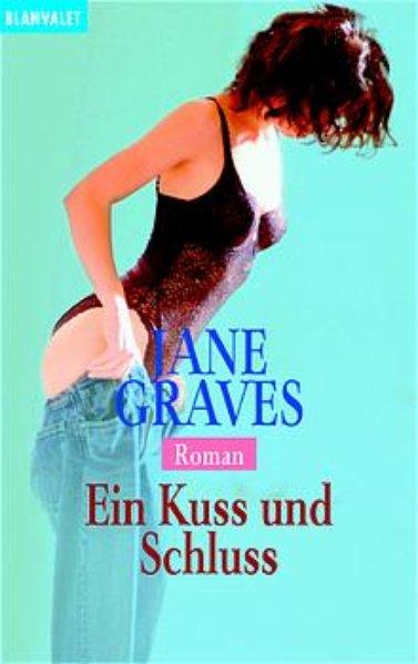 Graves, Jane und Bernhard Kempen: Ein Kuss und Schluss Roman ; 9783442358533
