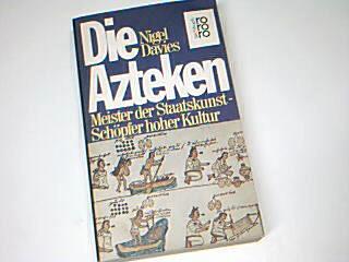 Die Azteken : Meister d. Staatskunst, Schöpfer hoher Kultur. = The Aztecs, rororo  6950 : rororo-Sachbuch, 3499169509