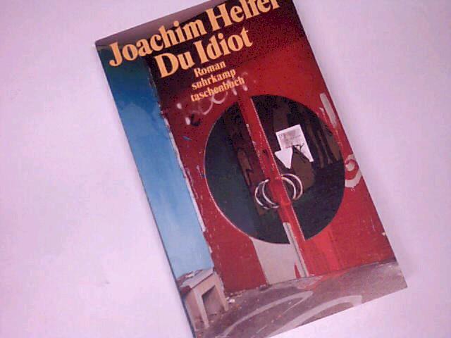 HELFER, JOACHIM: Du Idiot: Roman. suhrkamp Taschenbuch 2998. 9783518394984. 1.Auflage