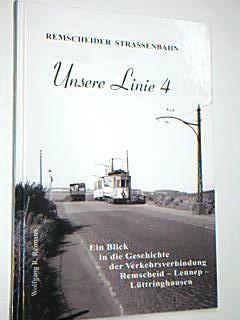 Strassenbahn Remscheid - Unsere Linie 4. Ein Blick in die Geschichte der Verkehrsverbindung Remscheid - Lennep - Lüttringhausen ; 9783933254429 1., Aufl.