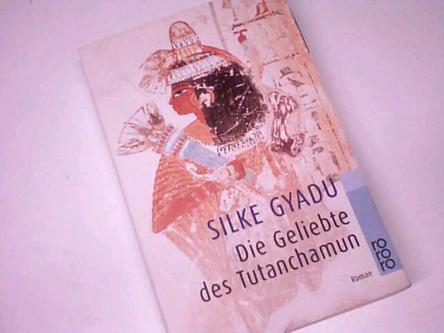 Die Geliebte des Tutanchamun : Roman. rororo Taschenbuch 22822. 349922822X.