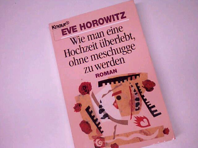 Wie man eine Hochzeit überlebt, ohne meschugge zu werden : Roman. Knaur Taschenbuch 65001. 3426650010 Dt. Erstausg.