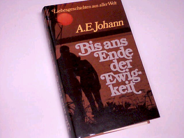 Johann, Alfred E.: Bis ans Ende der Ewigkeit : Liebesgeschichten aus aller Welt.