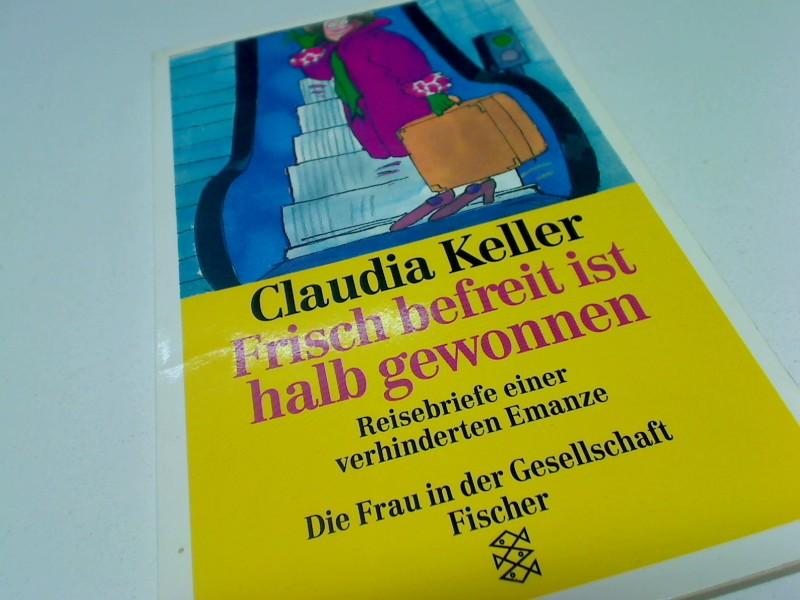 Frisch befreit ist halb gewonnen : Reisebriefe einer verhinderten Emanze. Fischer Taschenbuch 10752. 3596107520 Orig.-Ausg.