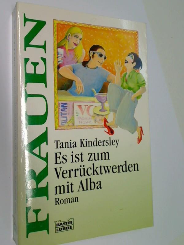 KINDERSLEY, TANIA: Es ist zum Verrücktwerden mit Alba : [Roman]. Bastei Taschenbuch 16182.
