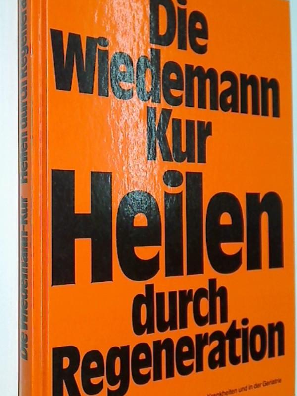 Die Wiedemann-Kur Heilen durch Regeneration. Die kombinierte Serum-Therapie bei chronischen Krankheiten und in der Geriatrie.