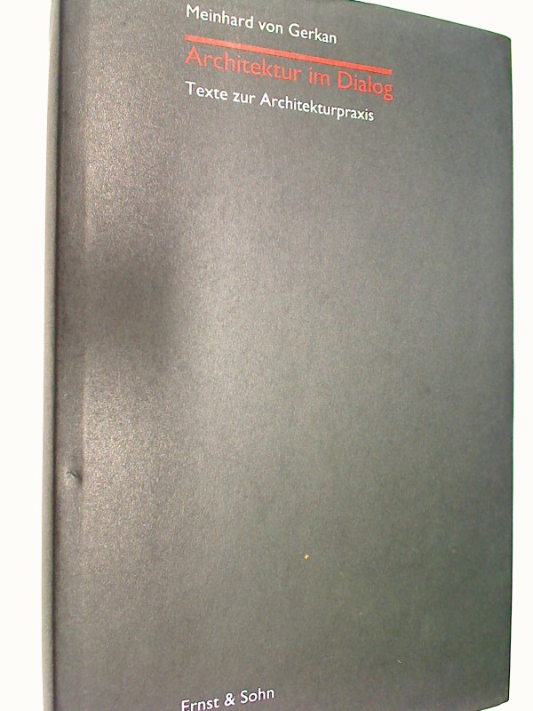Gerkan, Meinhard von und Jan (Hrsg.) Esche: Architektur im Dialog : Texte zur Architekturpraxis. Mit Beitr. von Werner Strodthoff ... 3433028818