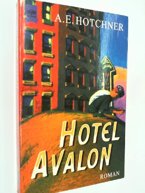 Hotel Avalon : Roman. Heyne 10289 ; 3453124588 A. E. Hotchner. Aus dem Amerikan. von Gisela Pispers Dt. Erstausg.