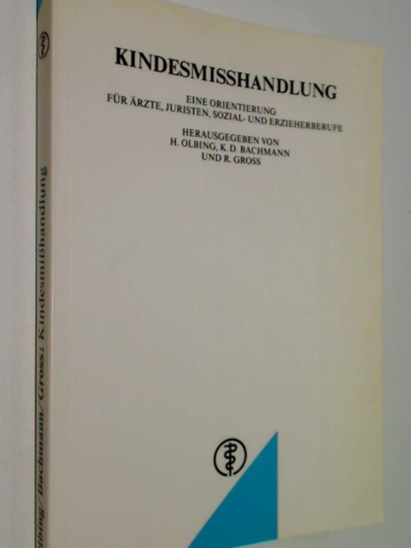 Kindesmisshandlung : eine Orientierung für Ärzte, Juristen, Sozial- und Erzieherberufe. 3769101790 hrsg. von H. Olbing ...