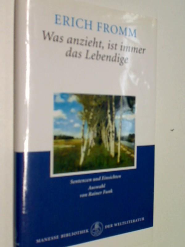 FROMM, ERICH: Was anzieht, ist immer das Lebendige : Sentenzen und Einsichten. Manesse-Bibliothek,  3717582690 , 9783717582694 Ausgew. von Rainer Funk