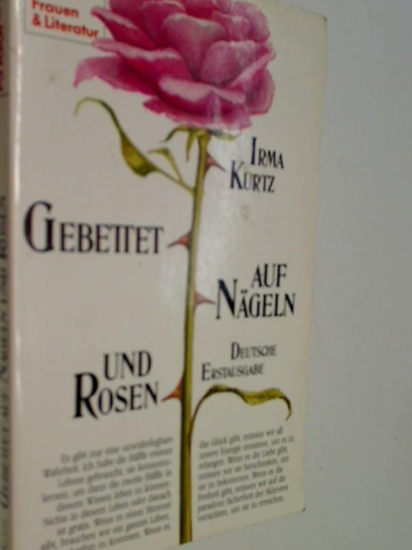 KURTZ, IRMA: Gebettet auf Nägeln und Rosen. ( Frauen und Literatur). 9783426080665 , 3426080664