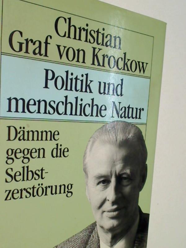 Politik und menschliche Natur. Dämme gegen die Selbstzerstörung. 9783421063458, 3421063451