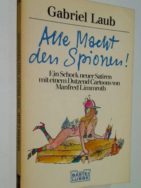 Alle Macht den Spionen! : [Ein Schock neuer Satiren]. [Mit e. Dutzend Cartoons von Manfred Limmroth] ; 3404013212