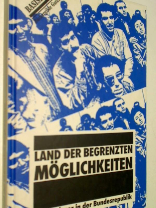 Land der begrenzten Möglichkeiten : Einwanderer in d. Bundesrepublik Basisbücher . 3763233202