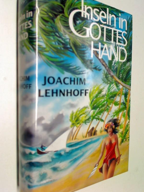 LEHNHOFF, JOACHIM: Inseln in Gottes Hand : Roman aus der Südsee.
