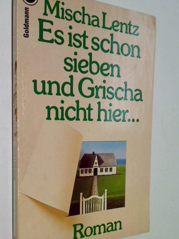 Es ist schon sieben und Grischa nicht hier ... : Roman. Goldmann 6337 ;  344206337X