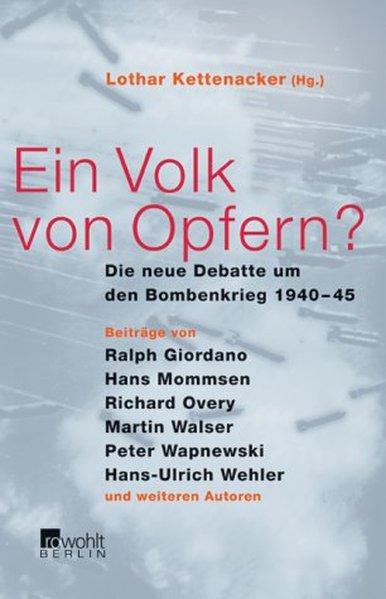 Ein Volk von Opfern? Die neue Debatte um den Bombenkrieg 1940 - 1945