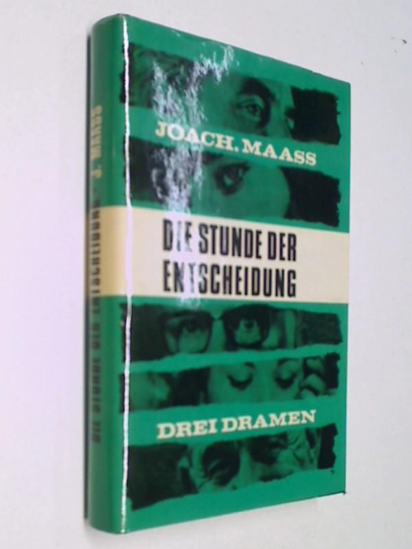 Maass, Joachim: Die Stunde der Entscheidung : 3 Dramen