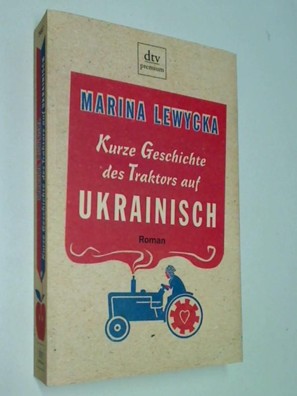 Kurze Geschichte des Traktors auf Ukrainisch : Roman. = A short history of tractors in Ukrainian. dtv 24557 Premium 9783423245579