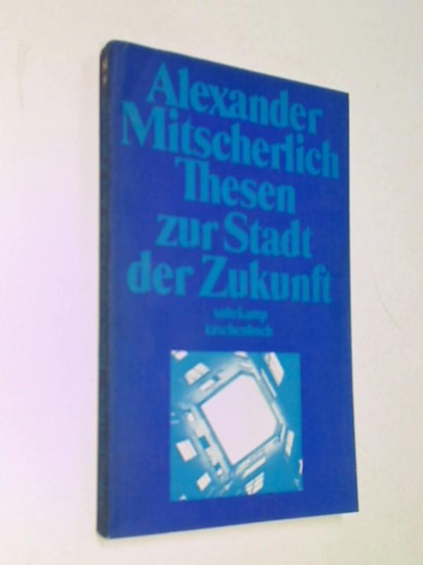MITSCHERLICH, ALEXANDER: Thesen zur Stadt der Zukunft, suhrkamp-taschenbücher 10 , 1. Auflage 1871, ; 3518065106
