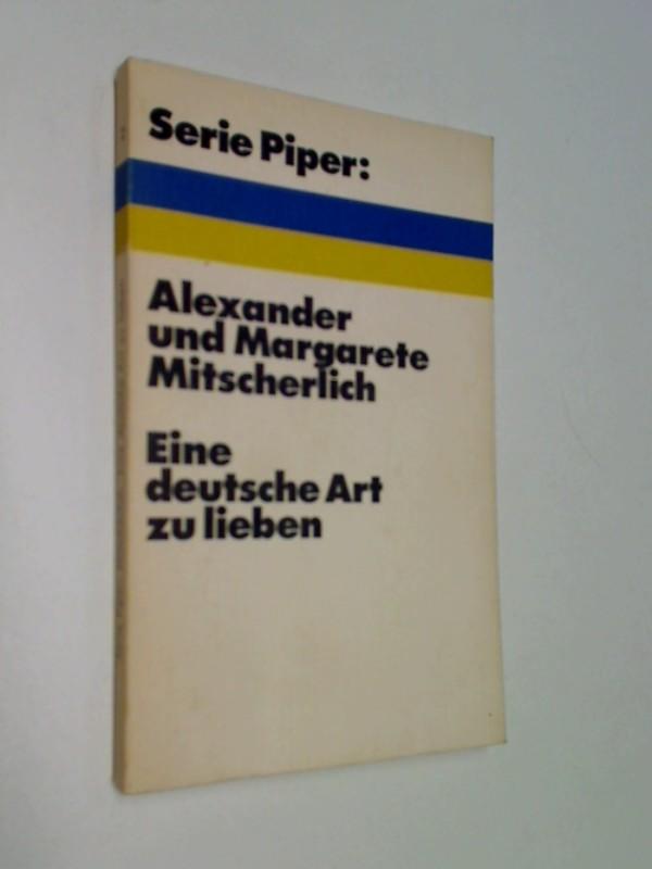 MITSCHERLICH, ALEXANDER und Margarete Mitscherlich: Eine deutsche Art zu lieben, Serie Piper 2 ; 3492018564