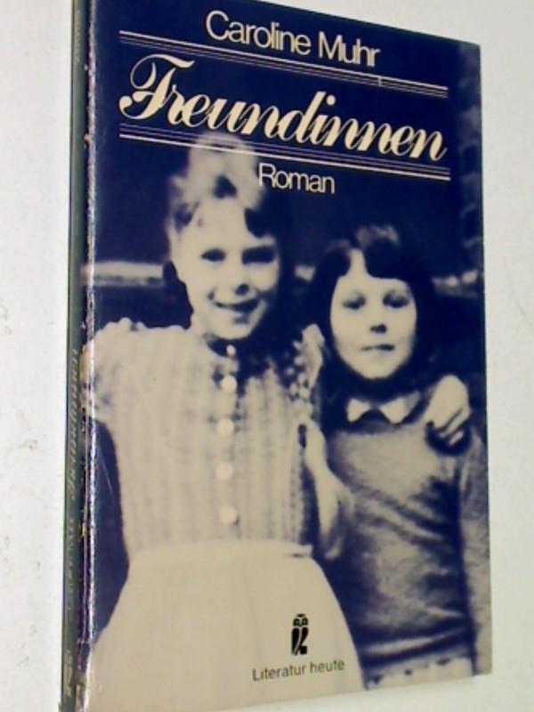 Muhr, Caroline: Freundinnen : Roman. Ullstein Nr. 26006 : Literatur heute, 3548260063
