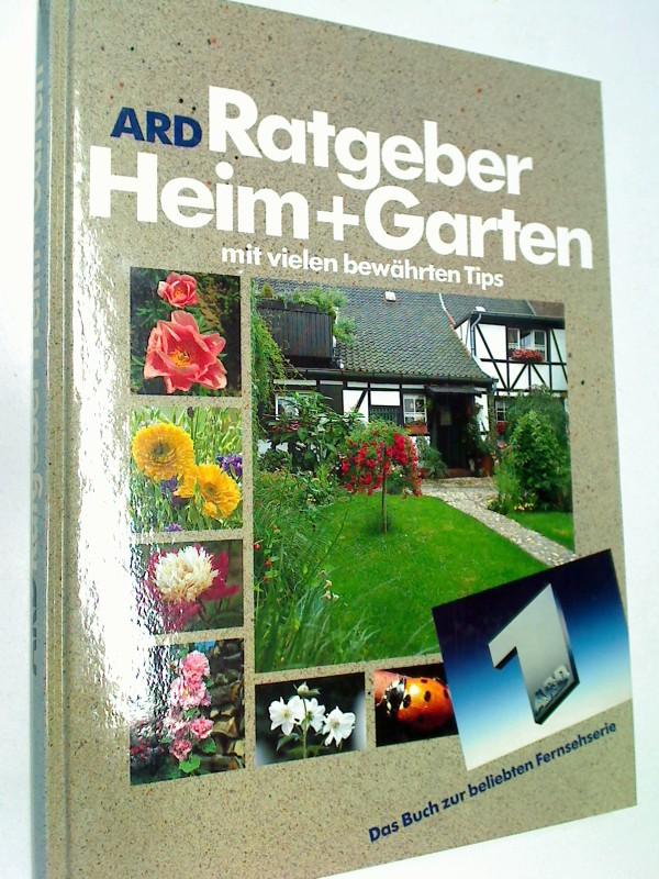 Ratgeber Heim + Garten : das Buch zur beliebten Fernsehserie ; ARD. 3887037200