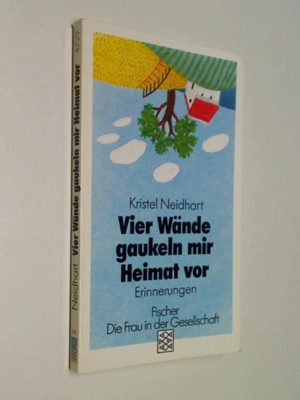 Vier Wände gaukeln mir Heimat vor : Erinnerungen  Fischer 4729 : Die Frau in der Gesellschaft,  ; 3596247292