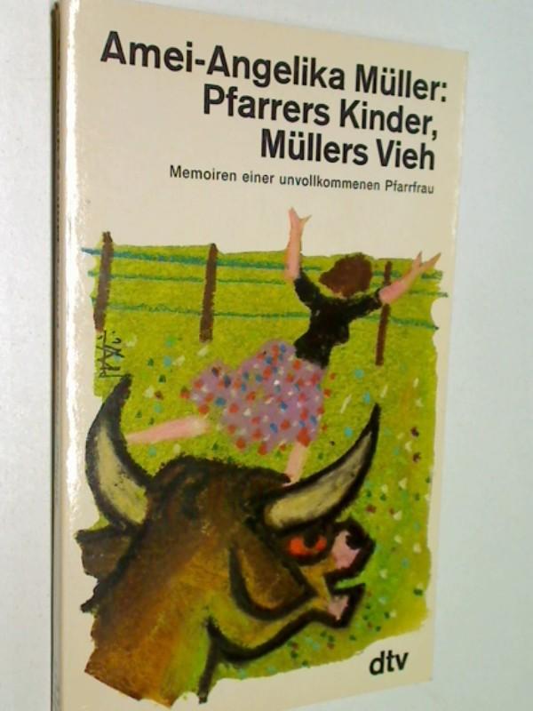 MÜLLER, AMEI-ANGELIKA: Pfarrers Kinder, Müllers Vieh . Memorien einer unvollkommenen Pfarrfrau, Ungekürzte Ausg., . dtv 1759 ; 3423017597