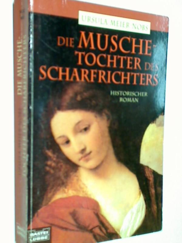 Die Musche - Tochter des Scharfrichters : historischer Roman. Bastei Bd. 14362 ; 3404143620