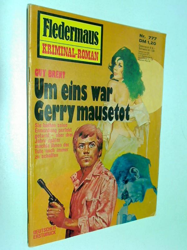 Fledermaus Nr. 777 Um eins war Gerry mausetot, Pabel Kriminal-Roman,  Roman-Heft.