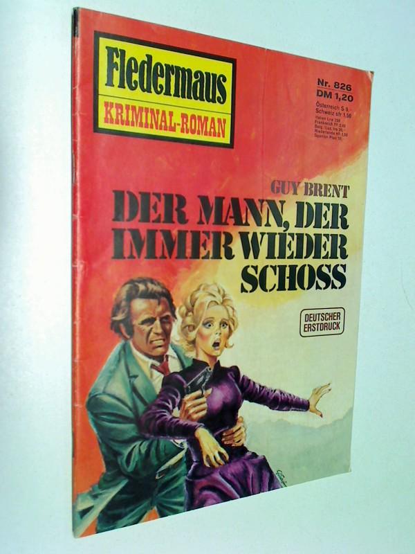 Fledermaus Nr. 826 Der Mann, der immer wieder schoss, 1975, Pabel Kriminal-Roman, Roman-Heft.