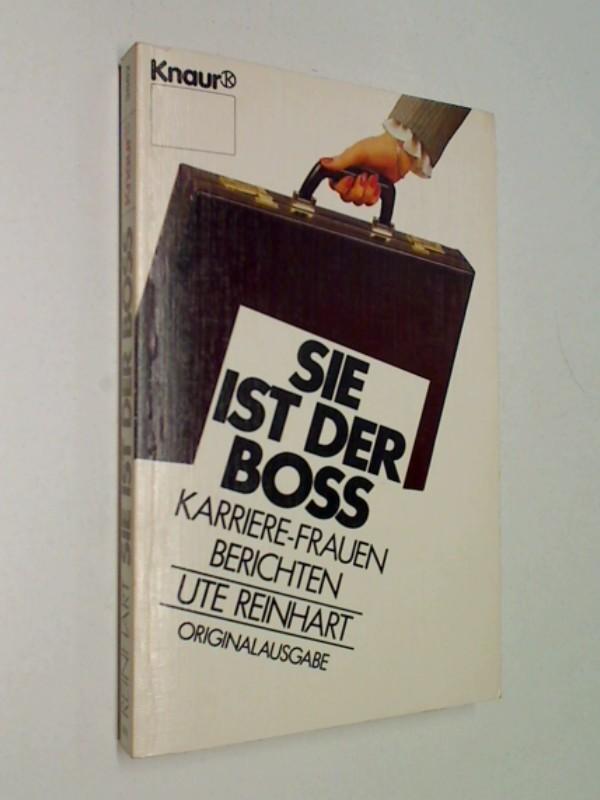 Reinhart, Ute (Hrsg.): Sie ist der Boss : Karriere-Frauen berichten , Knaur 3882 ; 342603882X