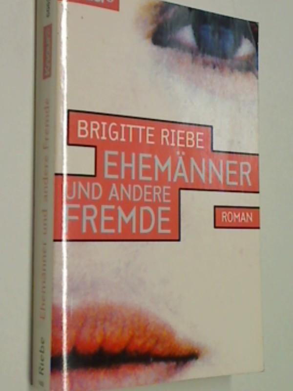 RIEBE, BRIGITTE: Ehemänner und andere Fremde : Roman. Knaur 60624 , 9783426606247 , 3426606240