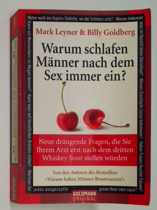 Leyner, Mark und Billy Goldberg: Warum schlafen Männer nach dem Sex immer ein? : neue drängende Fragen, die Sie Ihrem Arzt erst nach dem dritten Whiskey-Sour stellen würden  Goldmann 15447 : 9783442154470
