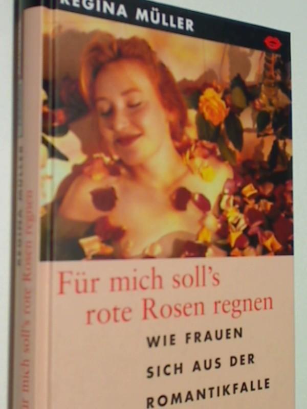 Müller, Regina: Für mich soll's rote Rosen regnen : wie Frauen sich aus der Romantikfalle befreien.