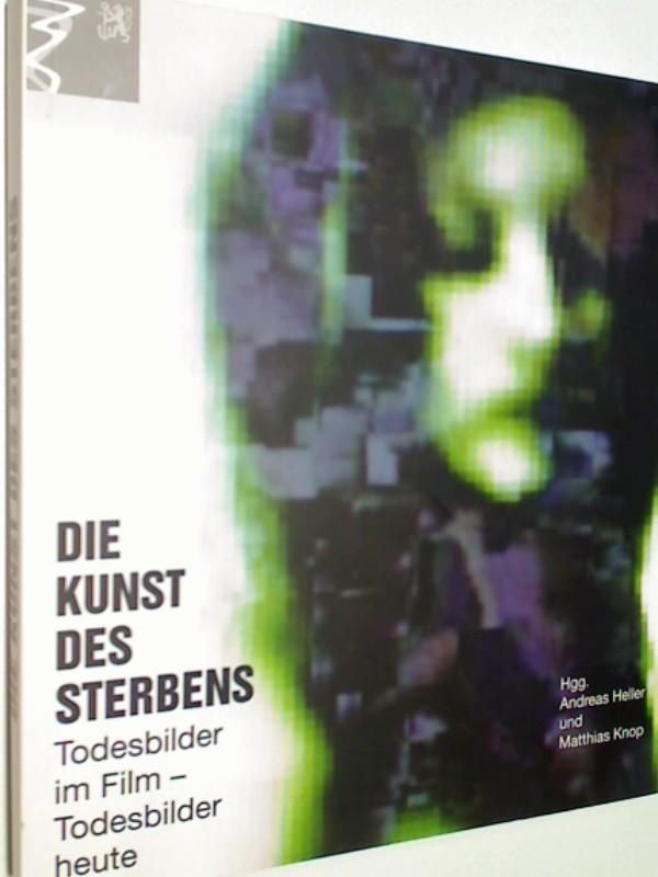 Die Kunst des Sterbens : Todesbilder im Film - Todesbilder heute ; 3000243844 . 9783000243844