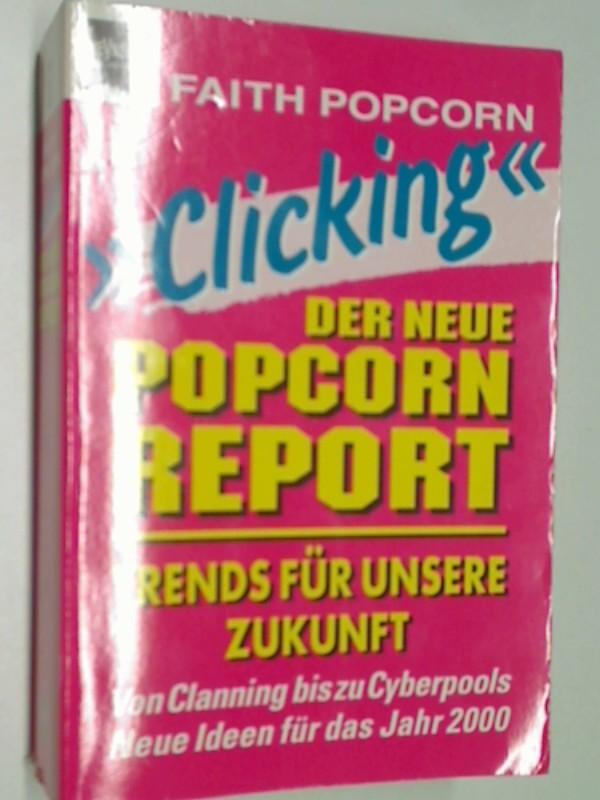 """""""Clicking"""" : der neue Popcorn-Report ; Trends für unsere Zukunft ; von clanning bis zu cyberpools ; neue Ideen für das Jahr 2000. 3453135466"""