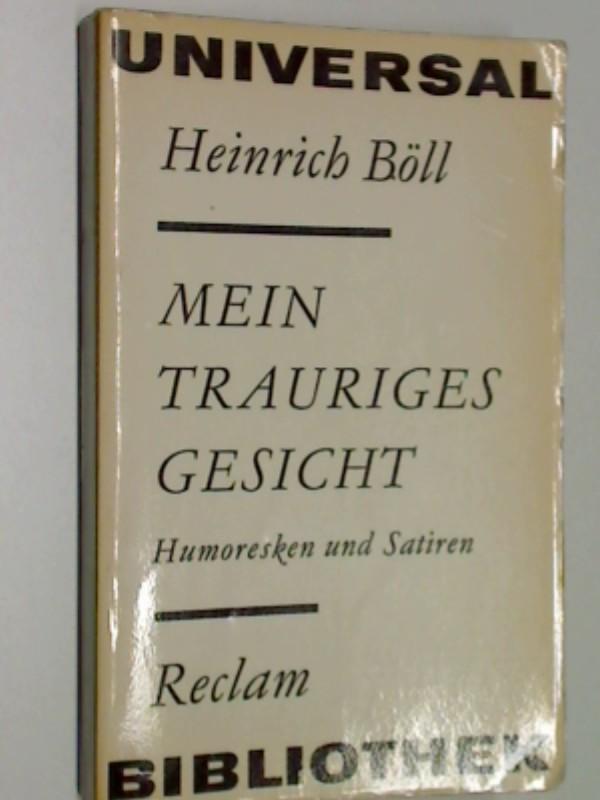 Mein trauriges Gesicht : Humoresken u. Satiren. Reclams Universal-Bibliothek Bd. 582 : Erzählende Prosa