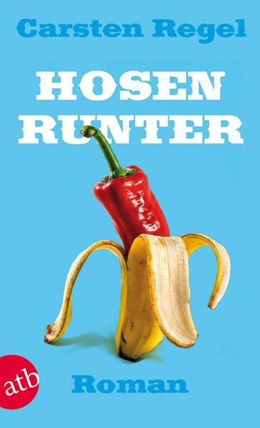 Regel, Carsten: Hosen runter. Roman. atb Taschenbuch 2836. 9783746628363