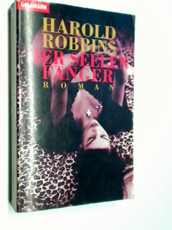 ROBBINS, HAROLD: Der Seelenfänger : Roman. Goldmann Taschenbuch 6830. 3442068304