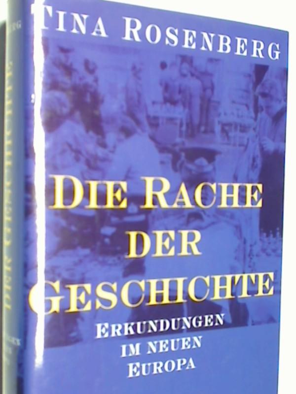 Die Rache der Geschichte : Erkundungen im neuen Europa. 3446189521