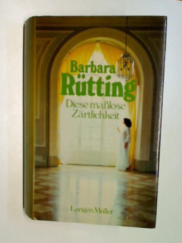 Rütting, Barbara: Diese masslose Zärtlichkeit : Roman. 3784418554