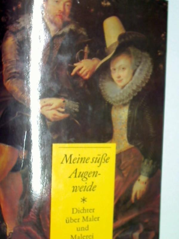 Meine süße Augenweide : Dichter über Maler u. Malerei. 3921695929