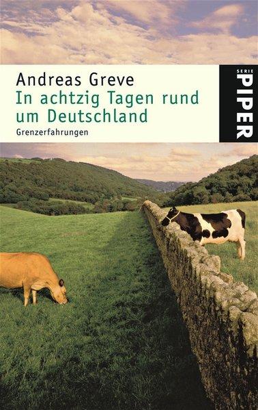 In achtzig Tagen rund um Deutschland. Grenzerfahrungen. Piper Taschenbuch 4502. 9783492245029