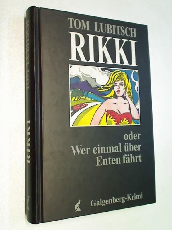 RIKKI, oder Wer einmal über Enten fährt. Galgenberg-Krimi. Kriminalroman.