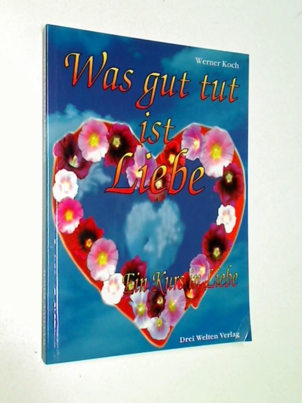 Was gut tut ist Liebe : ein Kurs in Liebe ; 9783980889933