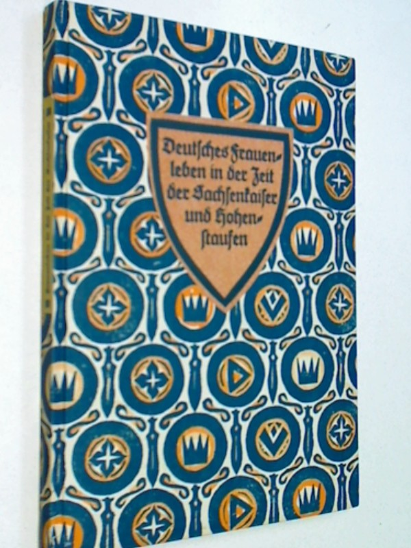 Deutsches Frauenleben in der Zeit der Sachsenkaiser und Hohenstaufen : Nach alten Quellen. Deutsche Volkheit 42 ( 1927)