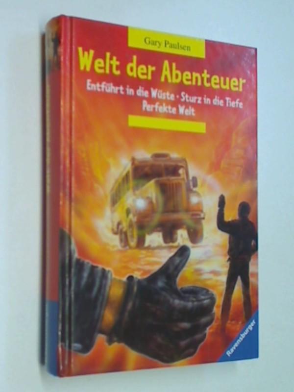 Welt der Abenteuer ; Entführt in die Wüste - Sturz in die Tiefe - Perfekte Welt ; 9783473349906