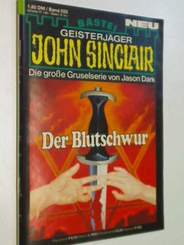 Dark, Jason: Geisterjäger John Sinclair 1. Auflage Band 532 Der Blutschwur , Bastei Roman-Heft